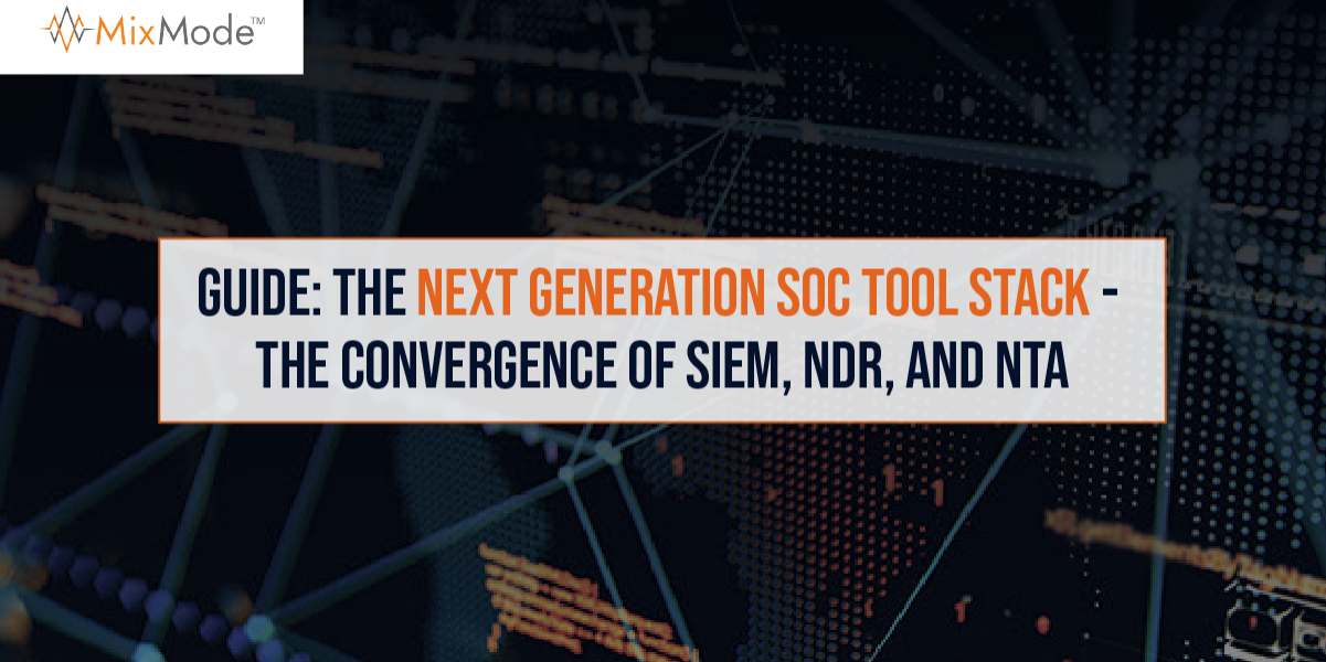 MixMode Guide - The Next Generation SOC Tool Stack - The Convergence of SIEM, NDR, and NTA-70
