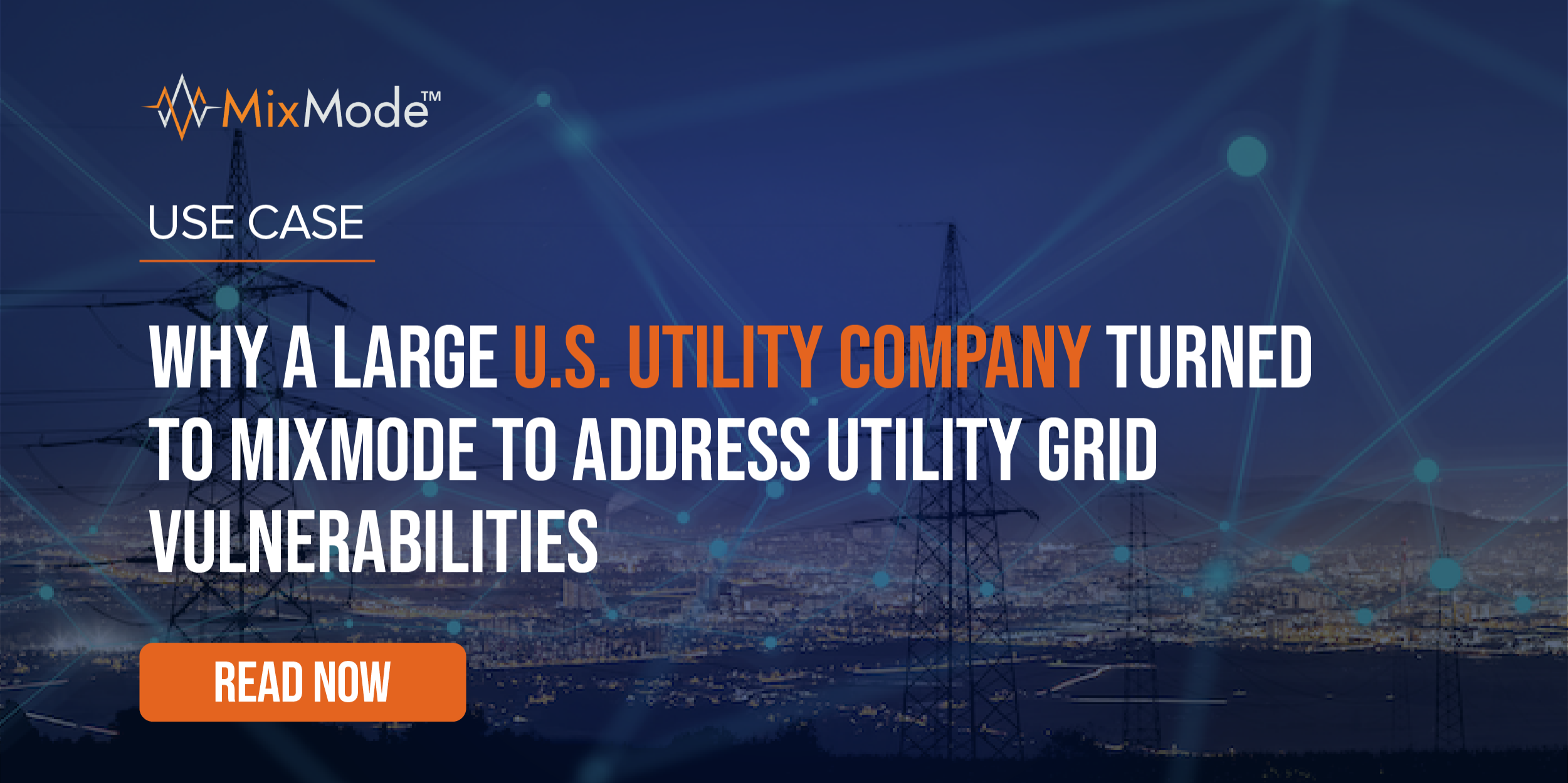 MixMode - Why A Large U.S. Utilility Company Turned to MixMode to Address Utility Grid Vulnerabilities-19